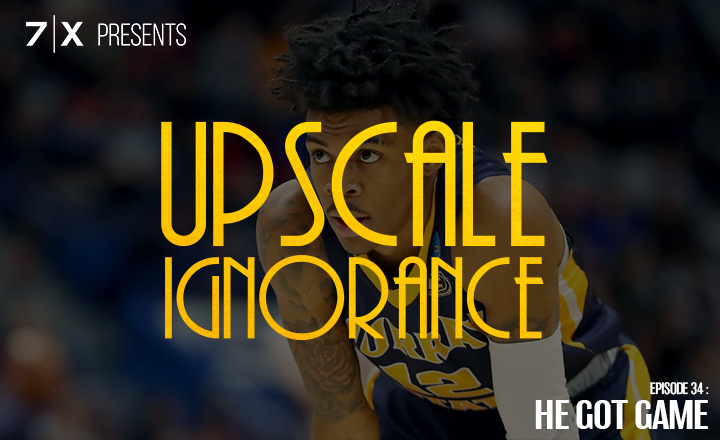 7|X Presents: Upscale IgnoranceEp 34: He Got Game - It Takes a Village to Raise Kings